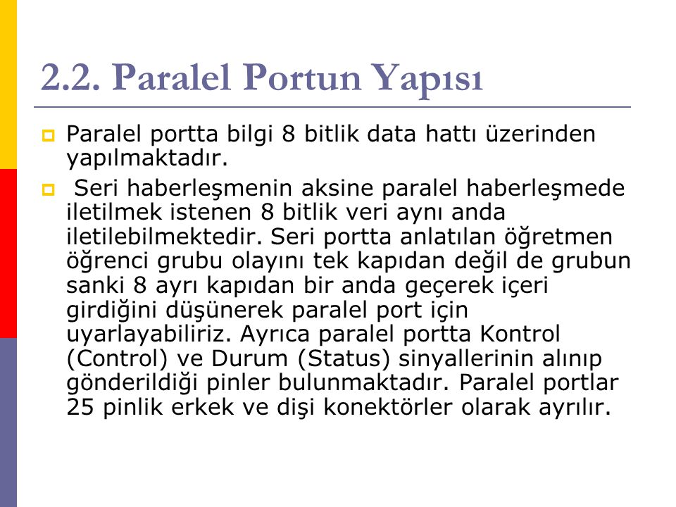 2.2. Paralel Portun Yapısı Paralel portta bilgi 8 bitlik data hattı üzerinden yapılmaktadır.