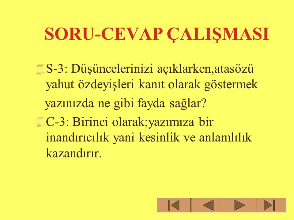 SORU-CEVAP ÇALIŞMASI S-3: Düşüncelerinizi açıklarken,atasözü yahut özdeyişleri kanıt olarak göstermek.