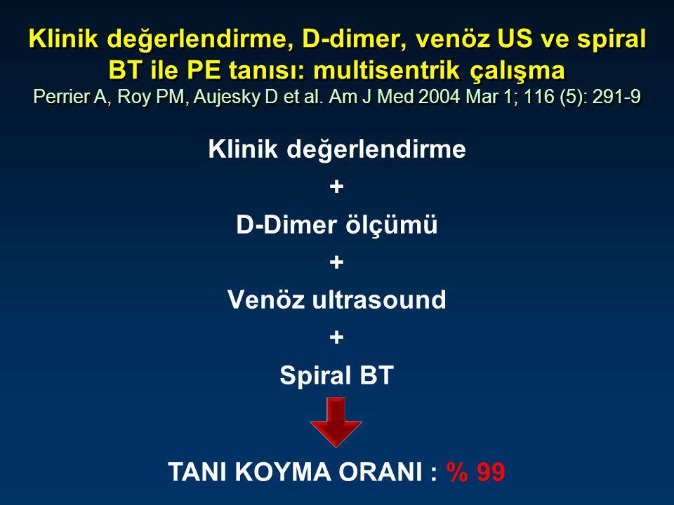 Klinik değerlendirme, D-dimer, venöz US ve spiral BT ile PE tanısı: multisentrik çalışma Perrier A, Roy PM, Aujesky D et al. Am J Med 2004 Mar 1; 116 (5): 291-9