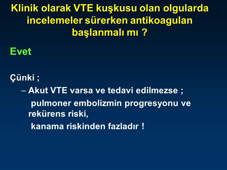 Klinik olarak VTE kuşkusu olan olgularda incelemeler sürerken antikoagulan başlanmalı mı