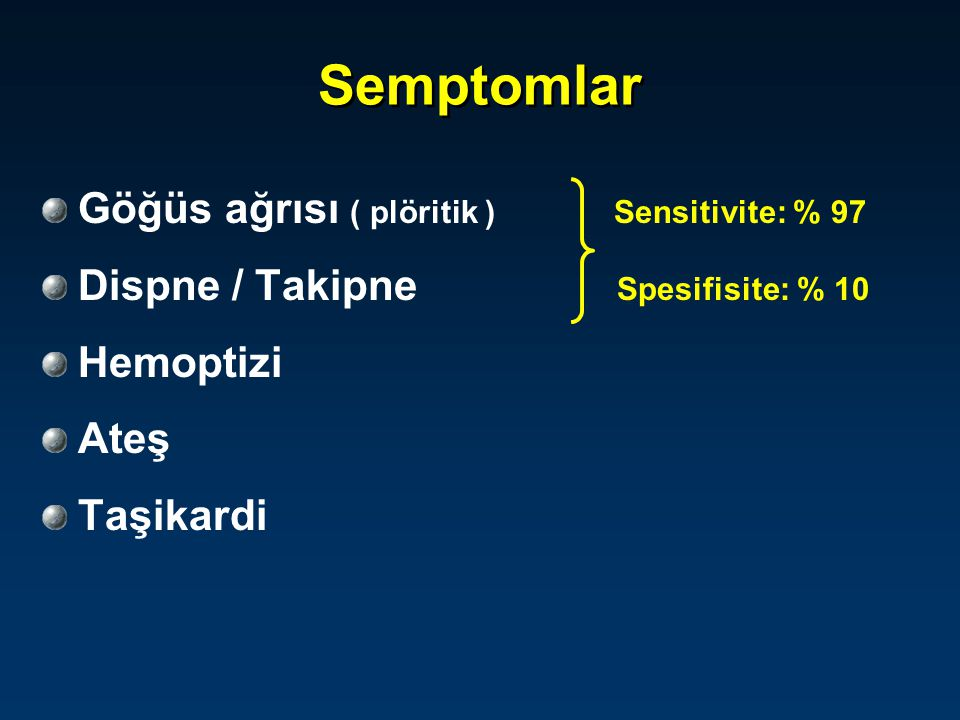 Semptomlar Göğüs ağrısı ( plöritik ) Sensitivite: % 97