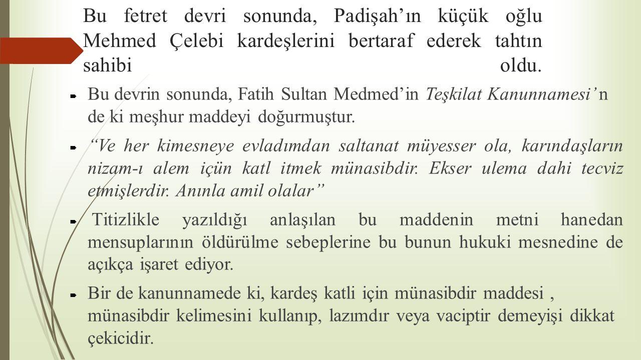 Bu fetret devri sonunda, Padişah'ın küçük oğlu Mehmed Çelebi kardeşlerini bertaraf ederek tahtın sahibi oldu.