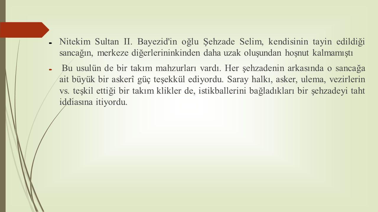 Nitekim Sultan II. Bayezid in oğlu Şehzade Selim, kendisinin tayin edildiği sancağın, merkeze diğerlerininkinden daha uzak oluşundan hoşnut kalmamıştı