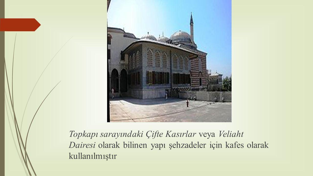 Topkapı sarayındaki Çifte Kasırlar veya Veliaht Dairesi olarak bilinen yapı şehzadeler için kafes olarak kullanılmıştır