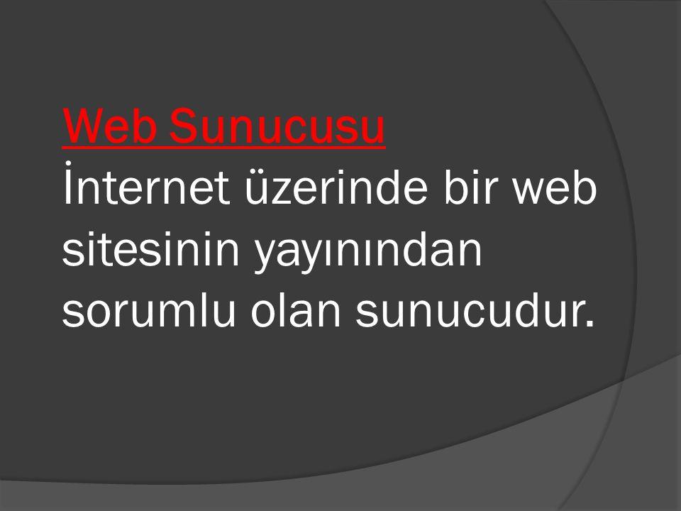 Web Sunucusu İnternet üzerinde bir web sitesinin yayınından sorumlu olan sunucudur.