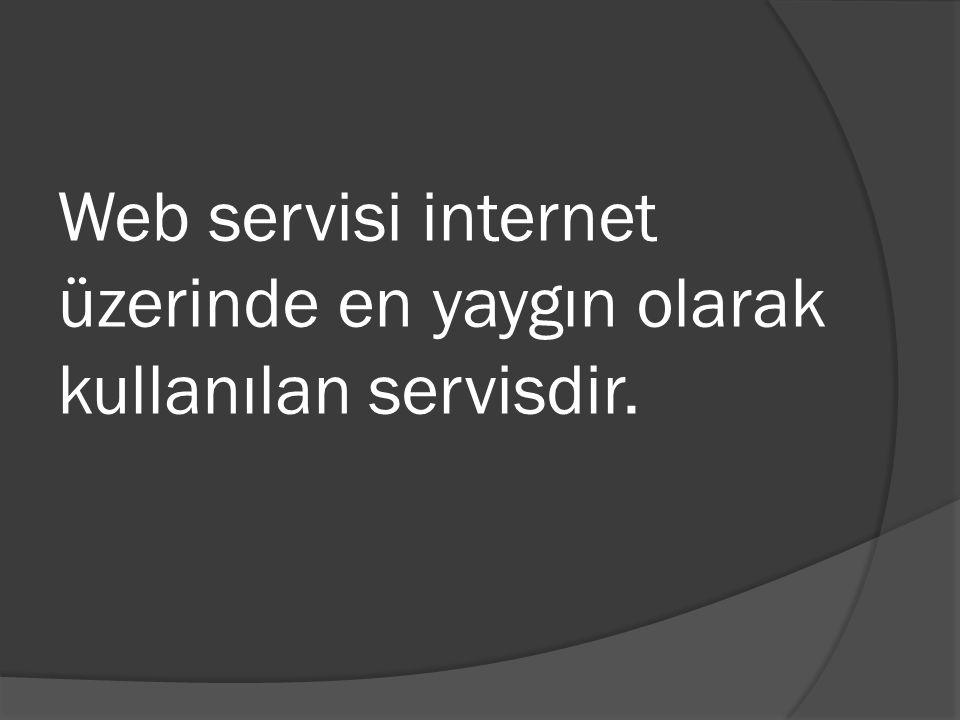 Web servisi internet üzerinde en yaygın olarak kullanılan servisdir.