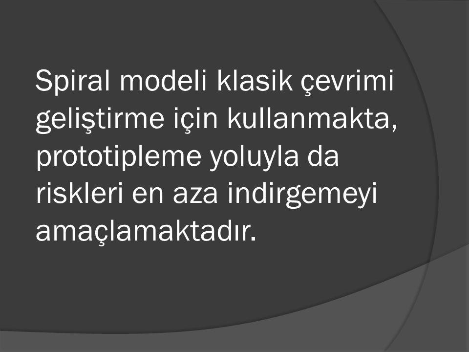 Spiral modeli klasik çevrimi geliştirme için kullanmakta, prototipleme yoluyla da riskleri en aza indirgemeyi amaçlamaktadır.