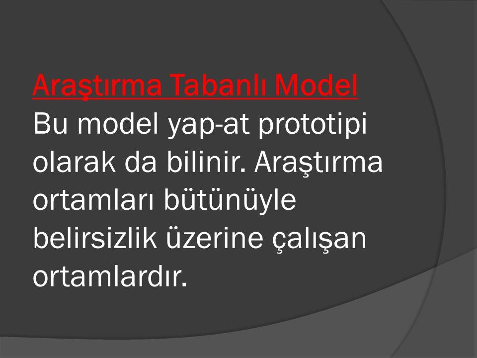 Araştırma Tabanlı Model Bu model yap-at prototipi olarak da bilinir