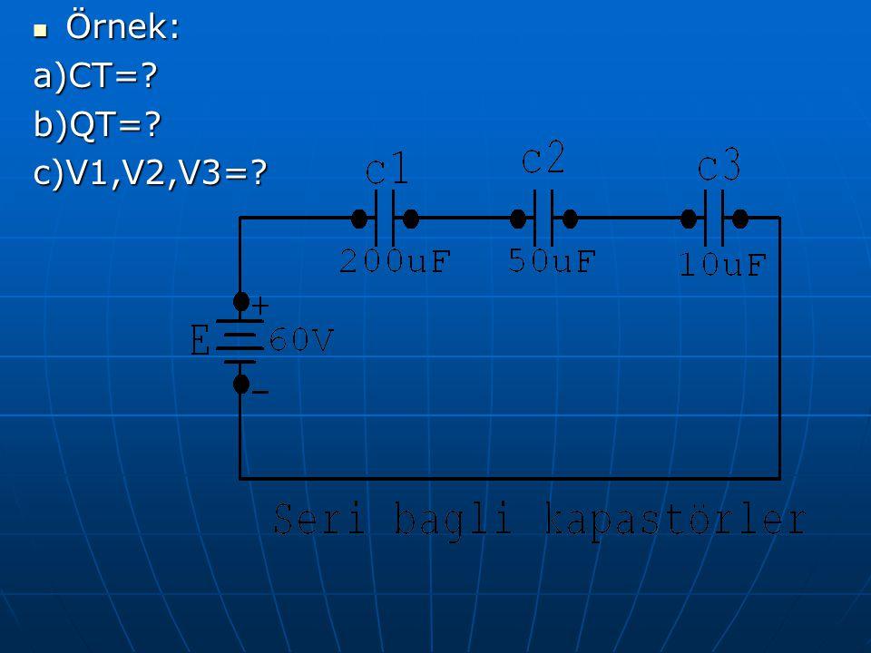 Örnek: a)CT= b)QT= c)V1,V2,V3=