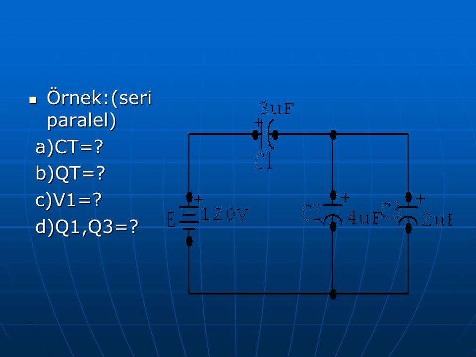Örnek:(seri paralel) a)CT= b)QT= c)V1= d)Q1,Q3=