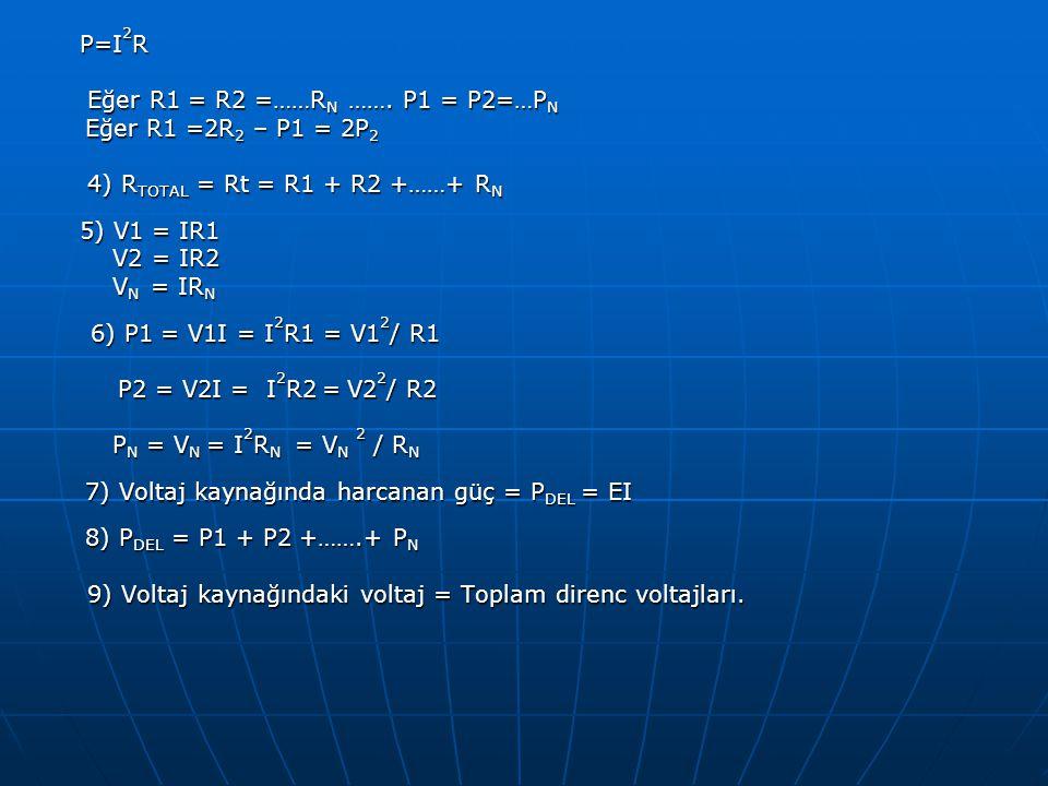 P=I2R Eğer R1 = R2 =……RN ……. P1 = P2=…PN. Eğer R1 =2R2 – P1 = 2P2. 4) RTOTAL = Rt = R1 + R2 +……+ RN.