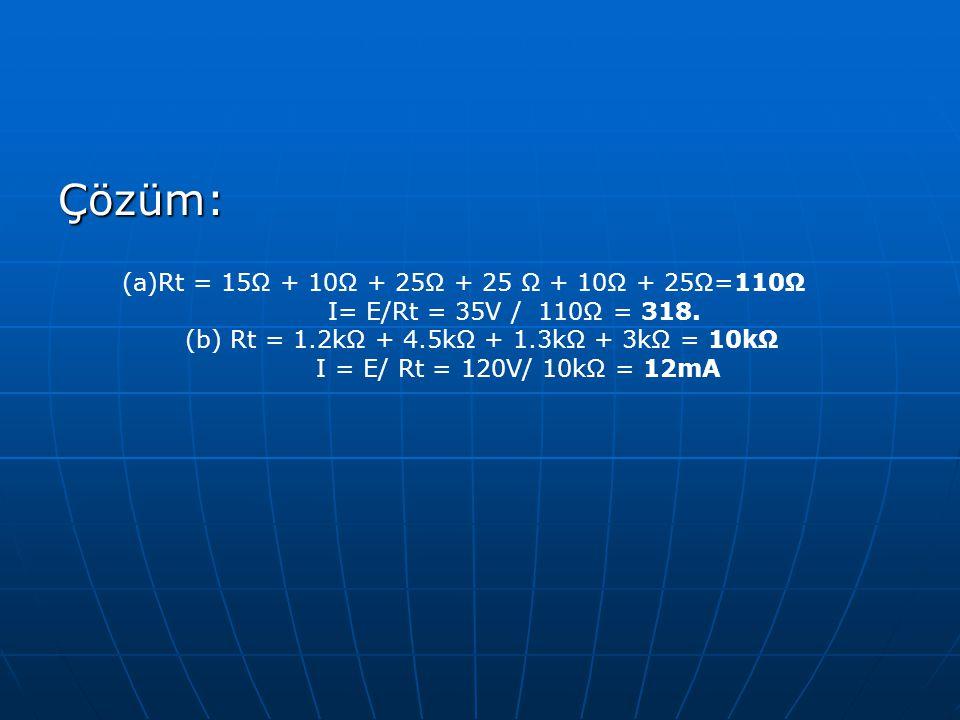 Çözüm: Rt = 15Ω + 10Ω + 25Ω + 25 Ω + 10Ω + 25Ω=110Ω