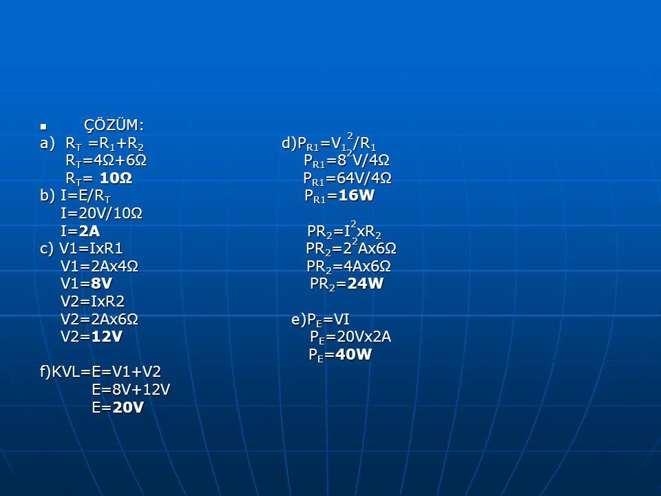 ÇÖZÜM: a) RT =R1+R2 d)PR1=V12/R1. RT=4Ω+6Ω PR1=82V/4Ω.