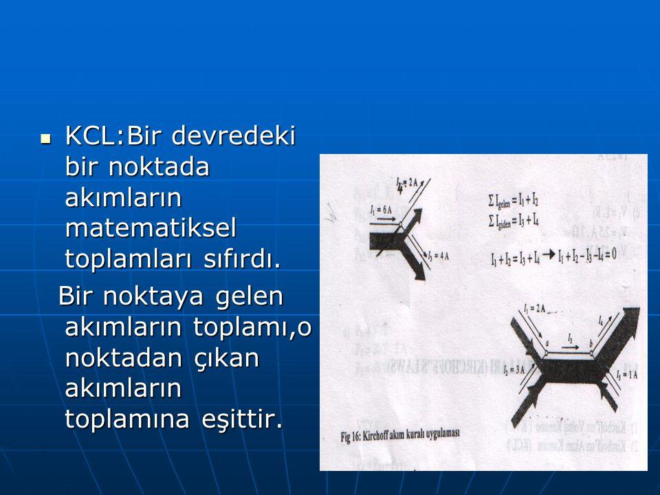 KCL:Bir devredeki bir noktada akımların matematiksel toplamları sıfırdı.