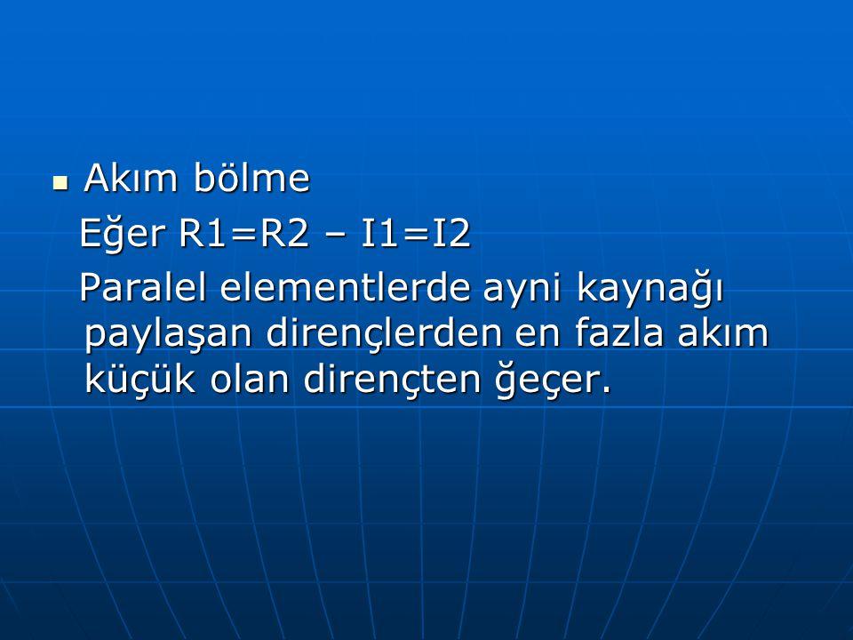 Akım bölme Eğer R1=R2 – I1=I2.