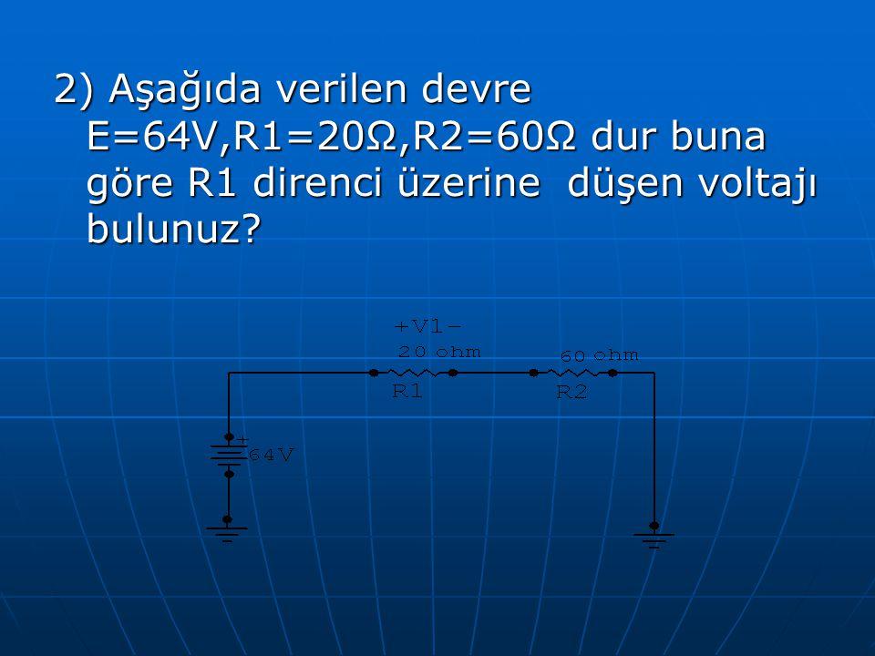 2) Aşağıda verilen devre E=64V,R1=20Ω,R2=60Ω dur buna göre R1 direnci üzerine düşen voltajı bulunuz