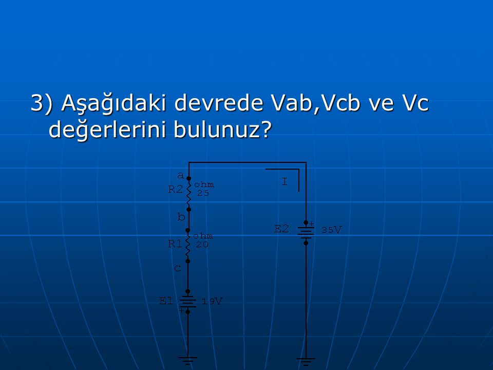 3) Aşağıdaki devrede Vab,Vcb ve Vc değerlerini bulunuz