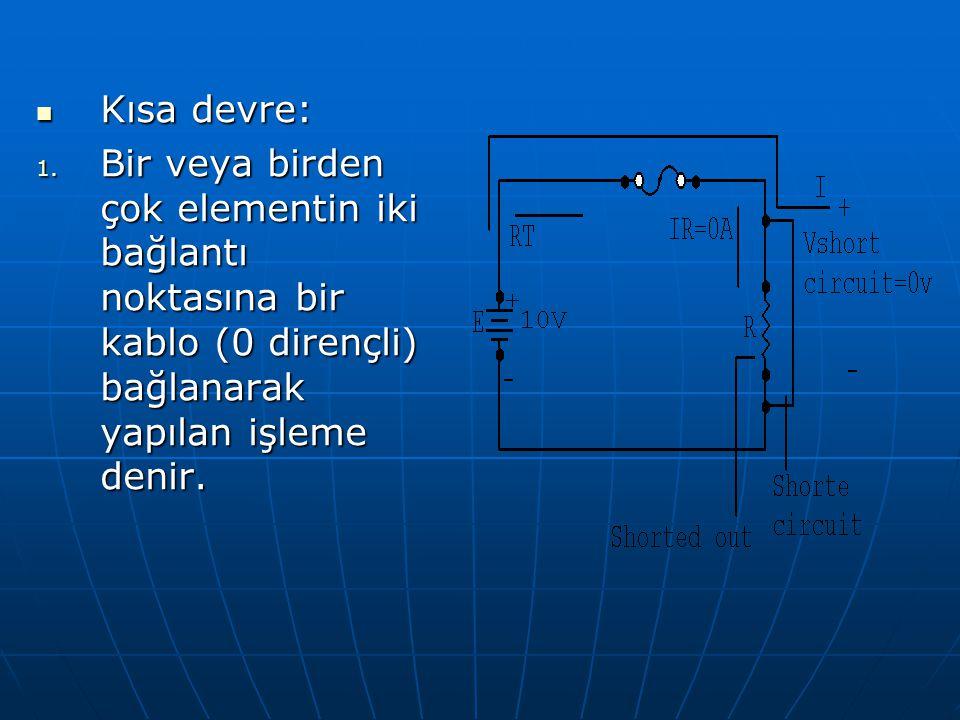 Kısa devre: Bir veya birden çok elementin iki bağlantı noktasına bir kablo (0 dirençli) bağlanarak yapılan işleme denir.