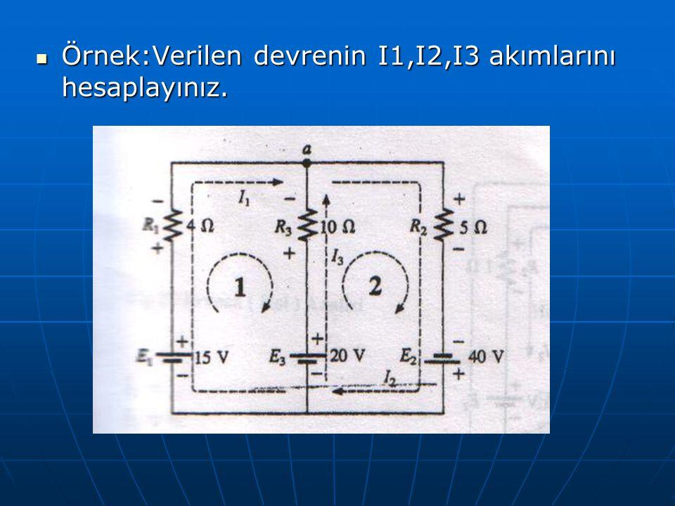 Örnek:Verilen devrenin I1,I2,I3 akımlarını hesaplayınız.