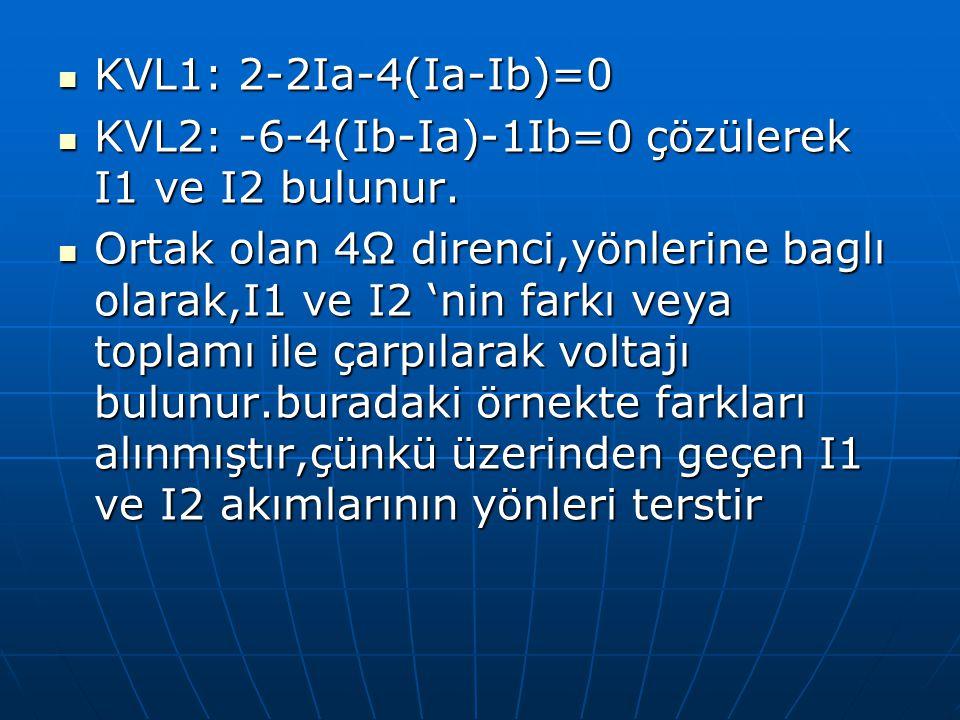 KVL1: 2-2Ia-4(Ia-Ib)=0 KVL2: -6-4(Ib-Ia)-1Ib=0 çözülerek I1 ve I2 bulunur.