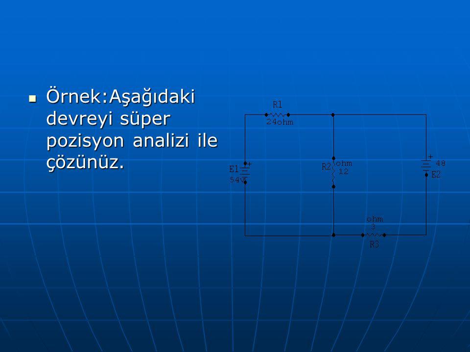 Örnek:Aşağıdaki devreyi süper pozisyon analizi ile çözünüz.