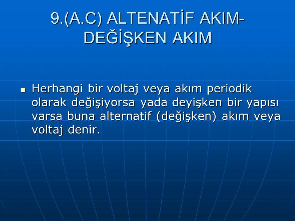 9.(A.C) ALTENATİF AKIM-DEĞİŞKEN AKIM