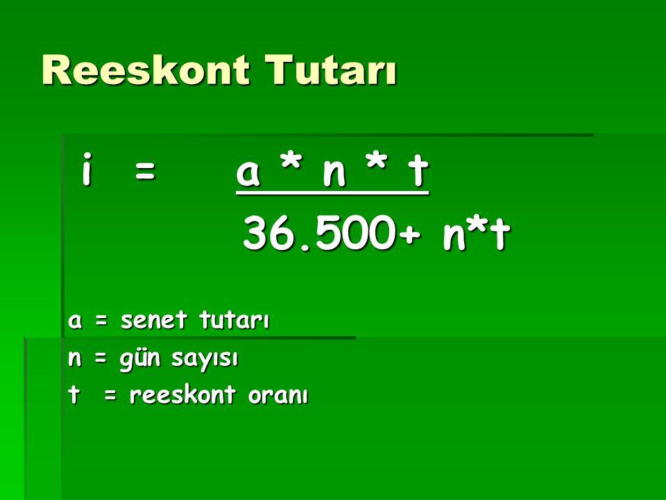 36.500+ n*t Reeskont Tutarı i = a * n * t a = senet tutarı