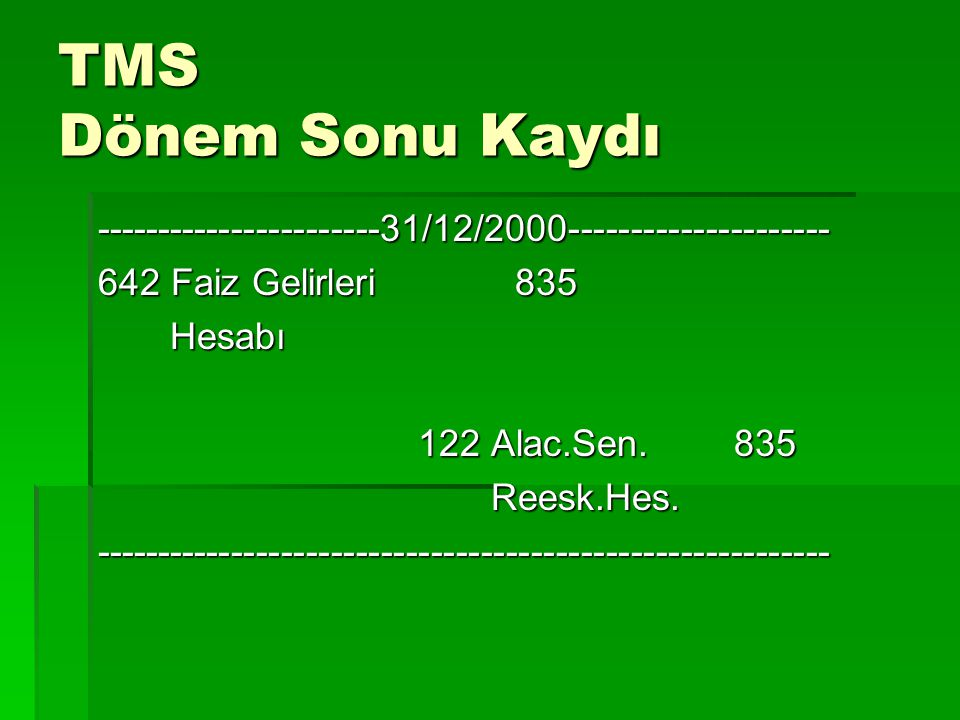 TMS Dönem Sonu Kaydı -----------------------31/12/2000--------------------- 642 Faiz Gelirleri 835.