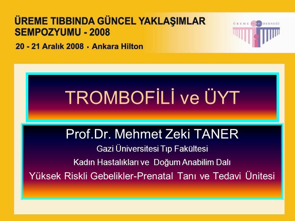 TROMBOFİLİ ve ÜYT Prof.Dr. Mehmet Zeki TANER