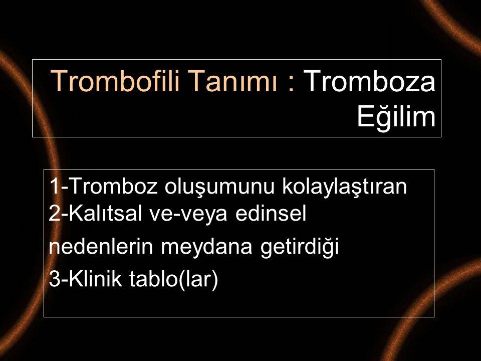 Trombofili Tanımı : Tromboza Eğilim