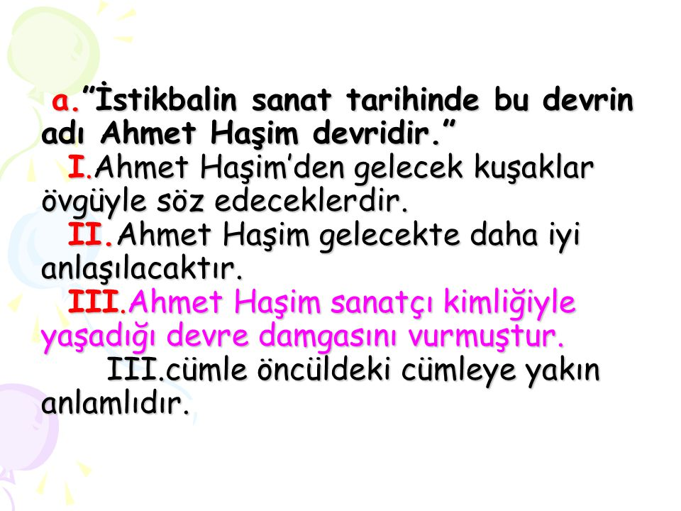 a. İstikbalin sanat tarihinde bu devrin adı Ahmet Haşim devridir. I
