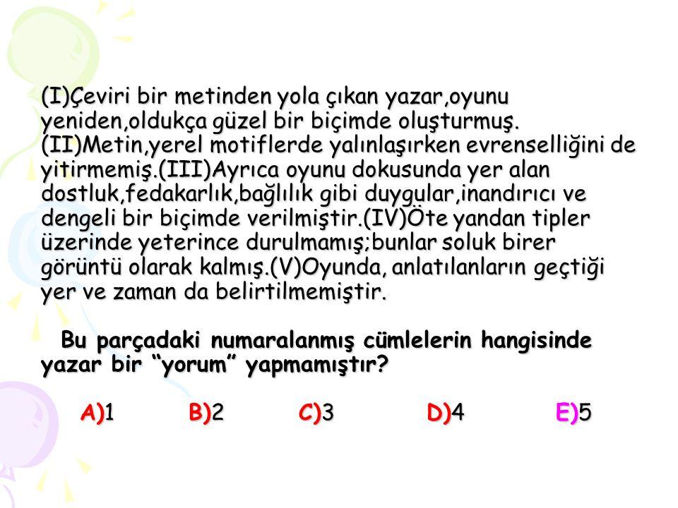 (I)Çeviri bir metinden yola çıkan yazar,oyunu yeniden,oldukça güzel bir biçimde oluşturmuş.
