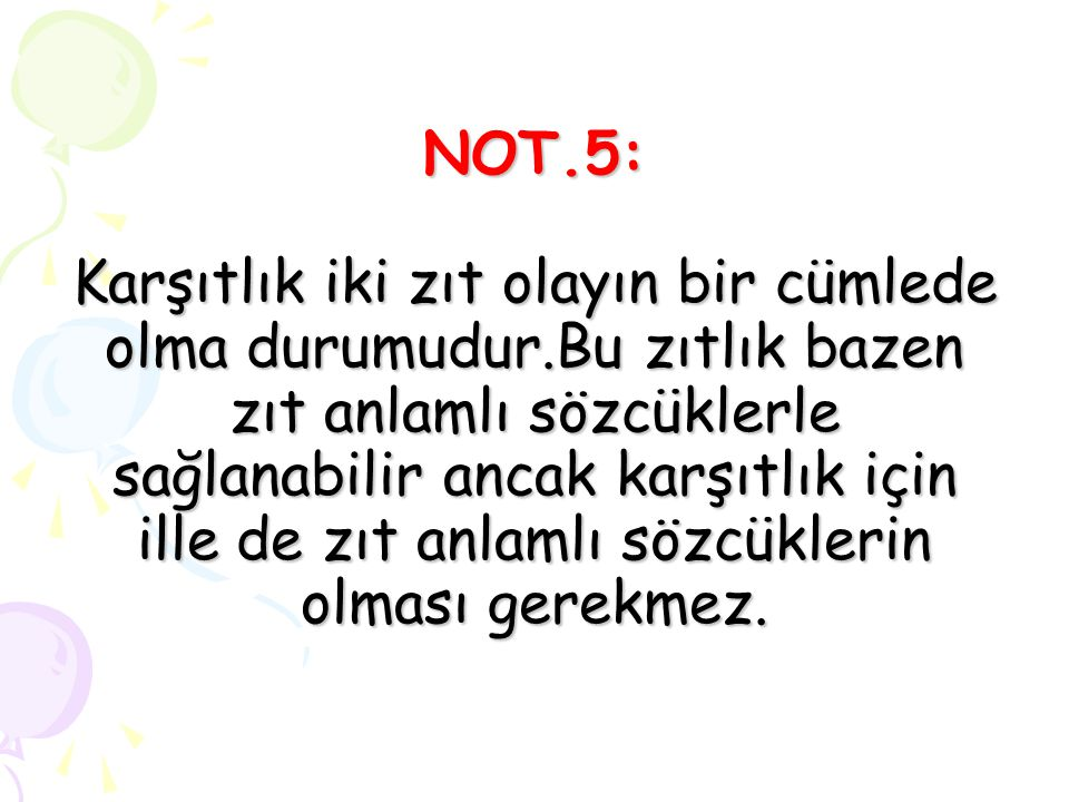 NOT. 5: Karşıtlık iki zıt olayın bir cümlede olma durumudur