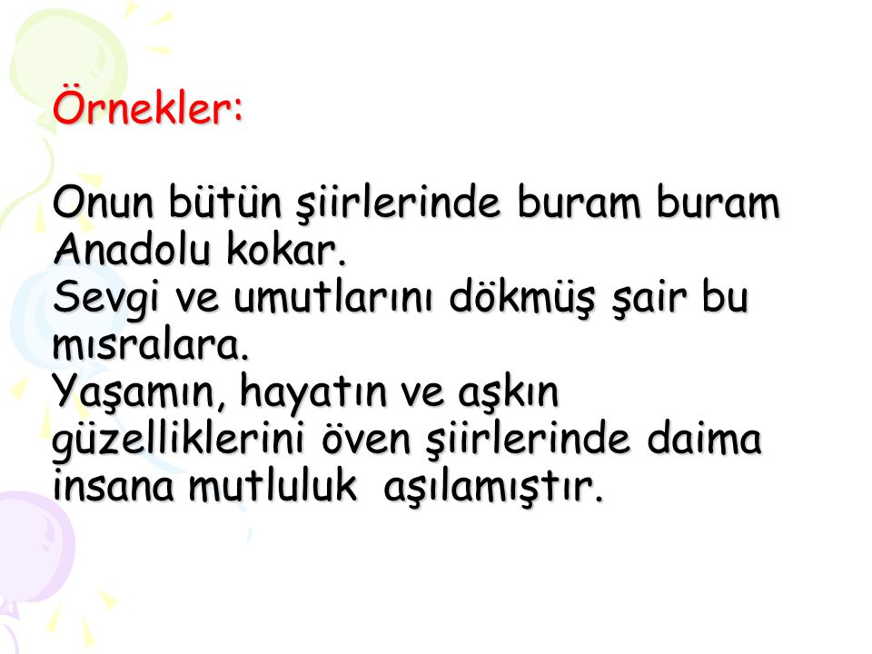 Örnekler: Onun bütün şiirlerinde buram buram Anadolu kokar