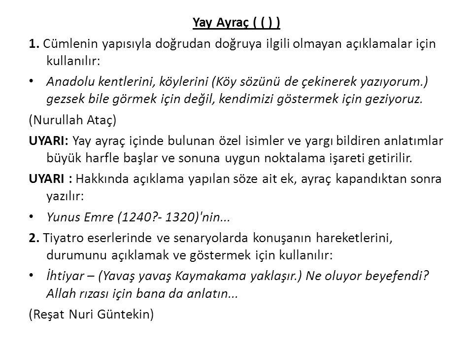 Yay Ayraç ( ( ) ) 1. Cümlenin yapısıyla doğrudan doğruya ilgili olmayan açıklamalar için kullanılır: