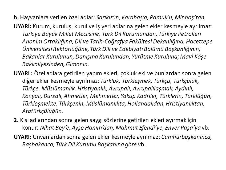 h. Hayvanlara verilen özel adlar: Sarıkız'ın, Karabaş'a, Pamuk'u, Minnoş'tan.