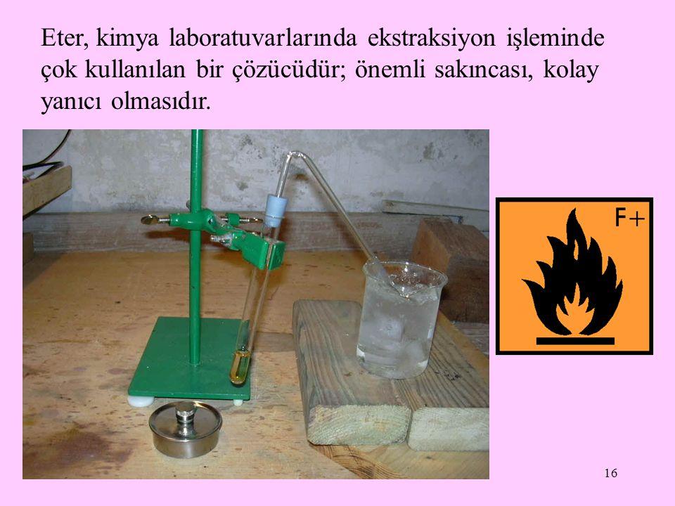 Eter, kimya laboratuvarlarında ekstraksiyon işleminde çok kullanılan bir çözücüdür; önemli sakıncası, kolay yanıcı olmasıdır.