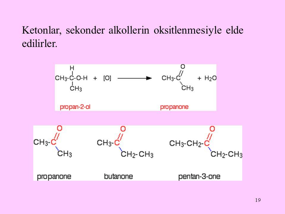 Ketonlar, sekonder alkollerin oksitlenmesiyle elde edilirler.