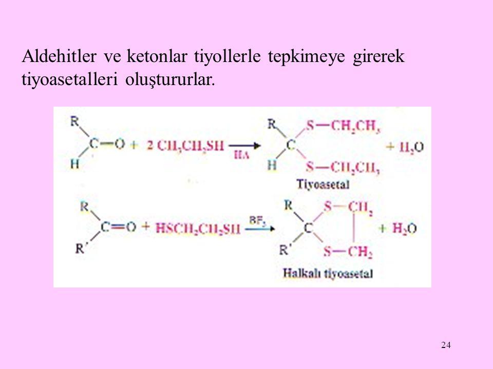 Aldehitler ve ketonlar tiyollerle tepkimeye girerek tiyoasetalleri oluştururlar.