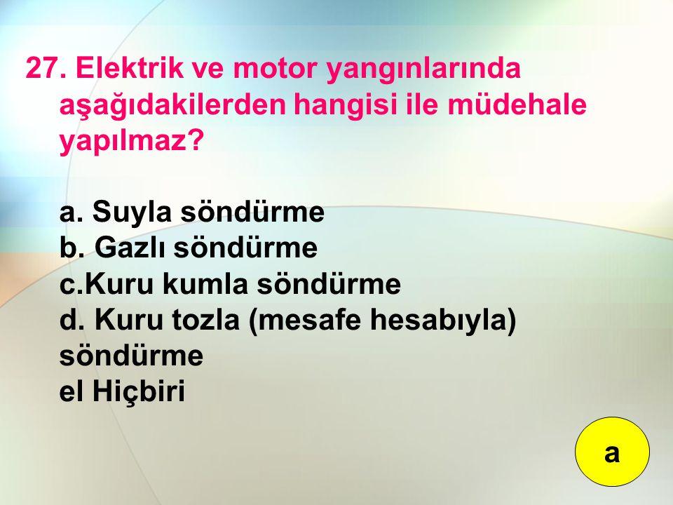 27. Elektrik ve motor yangınlarında aşağıdakilerden hangisi ile müdehale yapılmaz