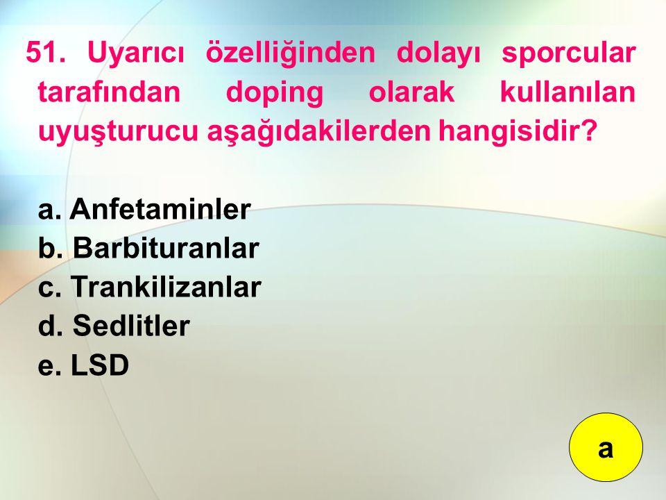 51. Uyarıcı özelliğinden dolayı sporcular tarafından doping olarak kullanılan uyuşturucu aşağıdakilerden hangisidir
