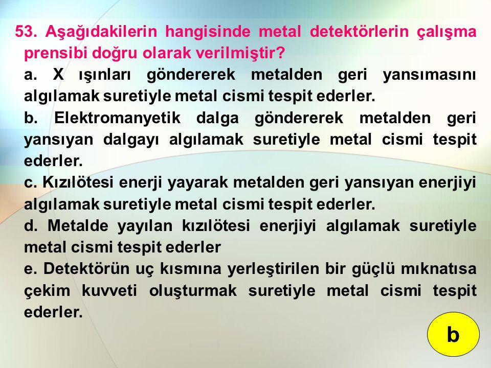 53. Aşağıdakilerin hangisinde metal detektörlerin çalışma prensibi doğru olarak verilmiştir