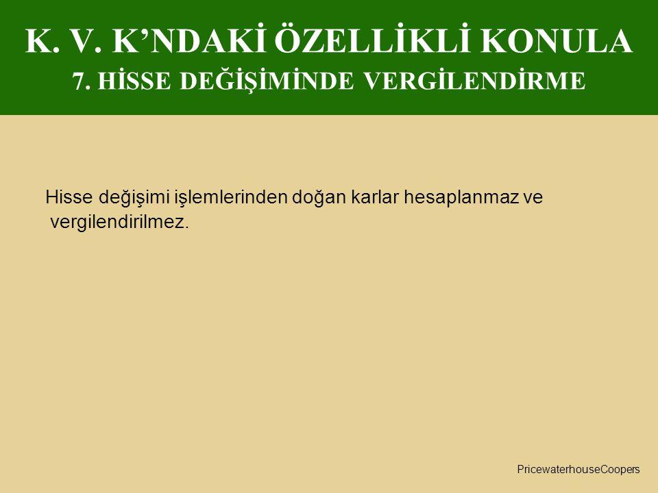K. V. K'NDAKİ ÖZELLİKLİ KONULA 7. HİSSE DEĞİŞİMİNDE VERGİLENDİRME