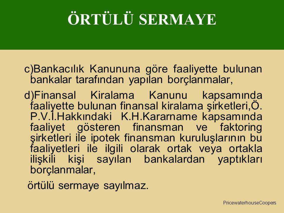 ÖRTÜLÜ SERMAYE c)Bankacılık Kanununa göre faaliyette bulunan bankalar tarafından yapılan borçlanmalar,