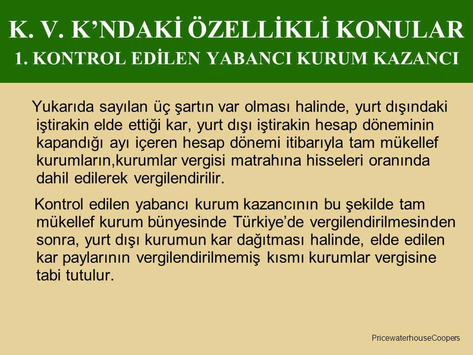 K. V. K'NDAKİ ÖZELLİKLİ KONULAR 1. KONTROL EDİLEN YABANCI KURUM KAZANCI