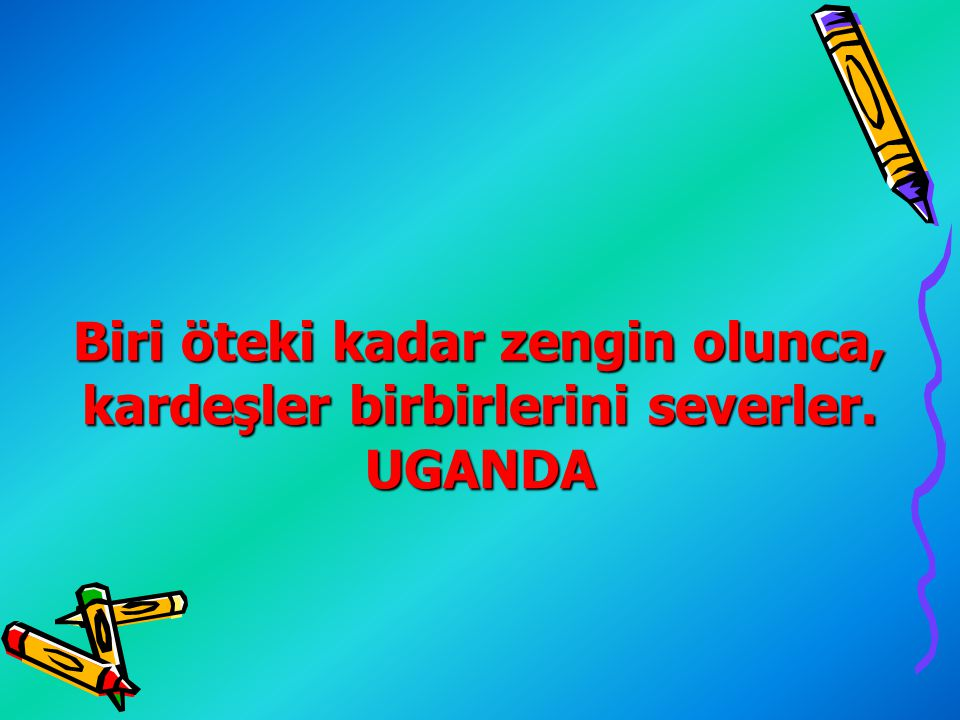 Biri öteki kadar zengin olunca, kardeşler birbirlerini severler. UGANDA