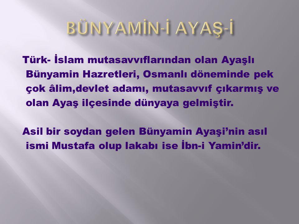 BÜNYAMİN-İ AYAŞ-İ Türk- İslam mutasavvıflarından olan Ayaşlı