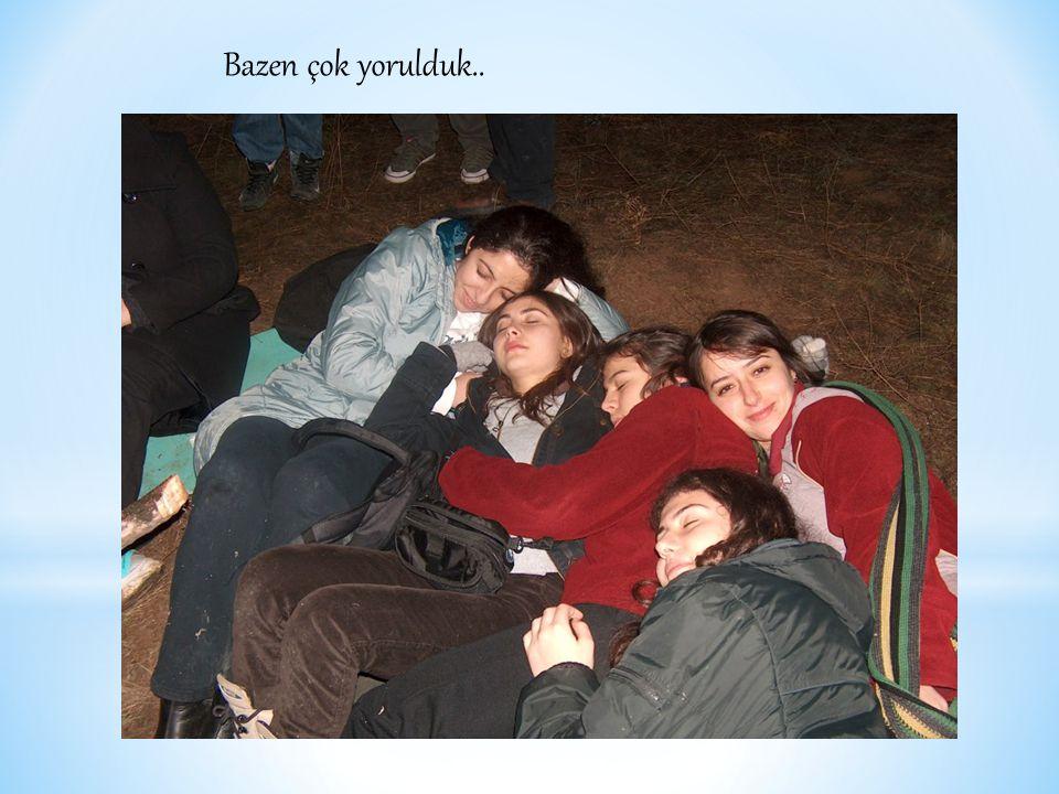 Bazen çok yorulduk.. Bazen çok yorulduk..