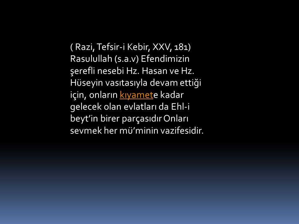 ( Razi, Tefsir-i Kebir, XXV, 181) Rasulullah (s. a