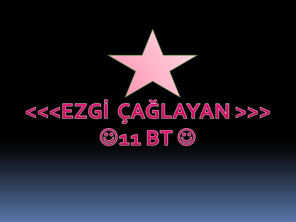 <<<EZGİ ÇAĞLAYAN >>>